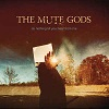 Mute Gods (The) - Do Nothing Till You Hear From Me