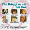 The Things We Say For Love - Diverse Artiesten