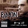 Eamon - F**k It (I Don't Want You Back) (2 Tracks Cd-Single)