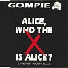 Gompie - Alice, Who The X Is Alice? (Living Next Door To Alice) (4 Tracks Cd-Maxi-Single)